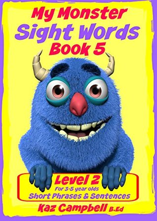 My Monster - Level 2 Sight Words - Book 5: Simple Phrases and Sentences with Pictures - For Beginner Readers 3-5 years old  by  Kaz Campbell
