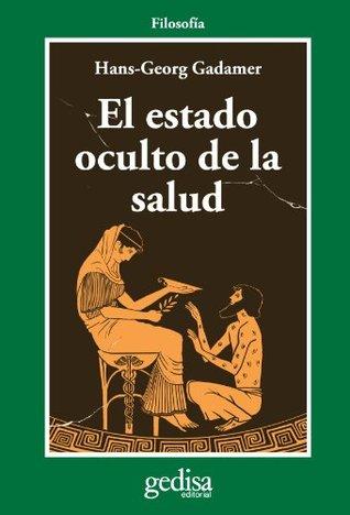 El Estado Oculto de la Salud  by  Hans-Georg Gadamer