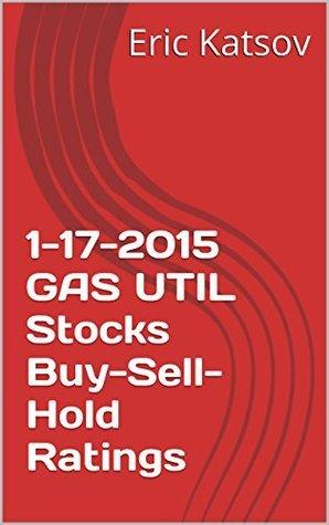 1-17-2015 GAS UTIL Stocks Buy-Sell-Hold Ratings Eric Katsov