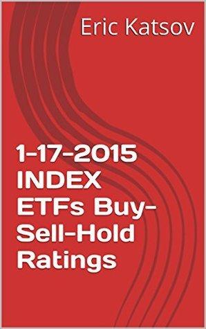 1-17-2015 INDEX ETFs Buy-Sell-Hold Ratings  by  Eric Katsov