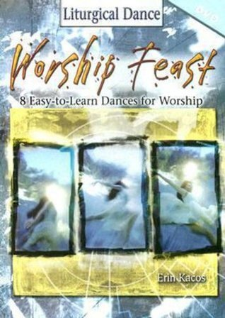 Worship Feast: Liturgical Dance DVD: 8 Easy-to-Learn Dances for Worship Erin Kacos