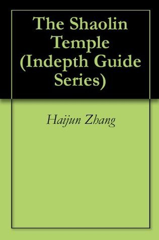 The Shaolin Temple (Indepth Guide Series) Haijun Zhang