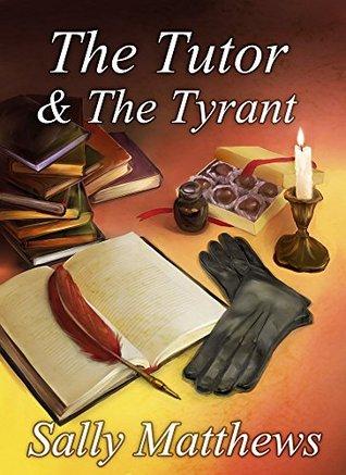 The Tutor & The Tyrant Sally Matthews