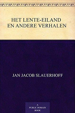 Het lente-eiland en andere verhalen Jan Jacob Slauerhoff