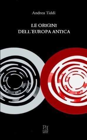 Le origini dellEuropa antica  by  Andrea Tiddi