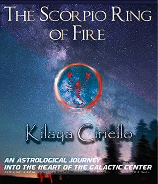 The Scorpio Ring of Fire: An Astrological Journey into the Heart of the Galactic Center Kilaya Ciriello