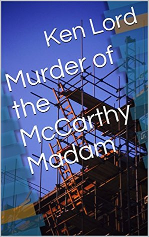 Murder of the McCarthy Madam  by  Ken Lord