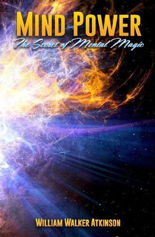 Mind Power - The Secret of Mental Magic William Atkinson