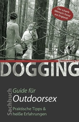 Dogging: Guide für Outdoorsex Hironymus Sax
