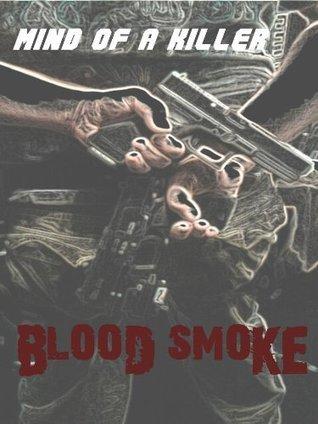 BLOOD SMOKE (MIND OF A KILLER Book 1)  by  Daniel Schneider