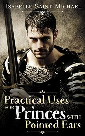 Practical Uses for Princes with Pointed Ears (Otherworld Realms Book 1) Isabelle Saint-Michael
