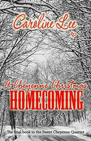 A Cheyenne Christmas Homecoming (The Sweet Cheyenne Quartet Book 4) Caroline Lee