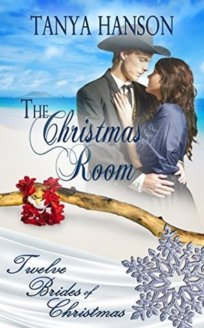 The Christmas Room (Twelve Brides of Christmas Book 4)  by  Tanya Hanson