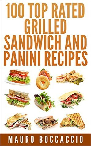 100 Top rated grilled sandwich and Panini recipes  by  Mauro Boccaccio