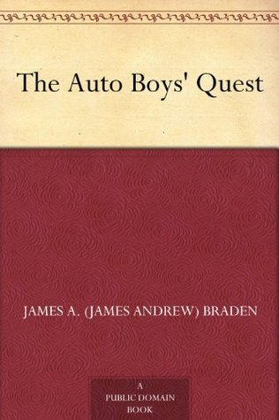 The Auto Boys Quest  by  James A. (James Andrew) Braden
