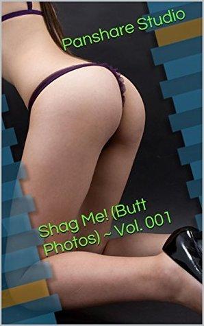 Shag Me! (Butt Photos) ~ Vol. 001  by  Panshare Studio