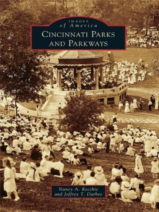 Cincinnati Parks and Parkways (Images of America Series) Nancy A. Recchie