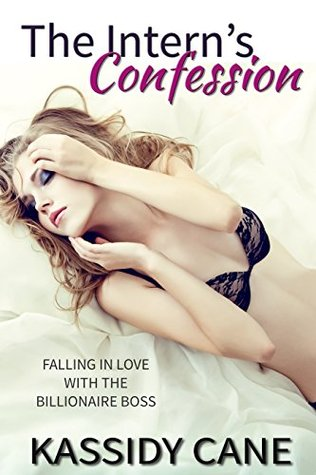The Interns Confession: Falling in Love with the Billionaire Boss (The Intern and the Billionaire Book 5)  by  Kassidy Cane