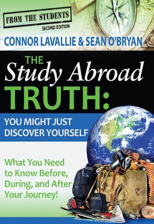 The Study Abroad Truth (From the Students: What You Need to Know Before, During, and After Your Journey! Book 2) Sean OBryan