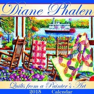 Quilts From A Painters Art 2015 Calendar Diane Phalen