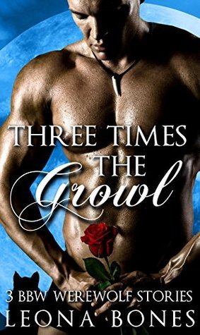 Three Times The Growl (3 Book Box Set, BBW Paranormal Shape Shifter Romance) Leona Bones