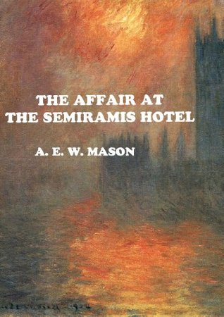 THE AFFAIR AT THE SEMIRAMIS HOTEL(Annotated with short Author Biography) (Inspector Hanaud Book 2)  by  A.E.W. Mason