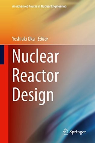 Nuclear Reactor Design  by  Yoshiaki Oka