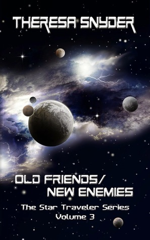 Old Friends/New Enemies (Star Traveler Series, #3)  by  Theresa Snyder