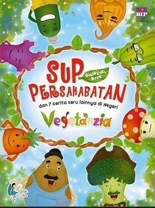 Sup Persahabatan dan 7 Cerita Seru Lainnya di Negeri Vegetanzia  by  Watiek Ideo