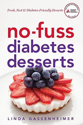 No-Fuss Diabetes Desserts: Fresh, Fast and Diabetes-Friendly Desserts  by  Linda Gassenheimer
