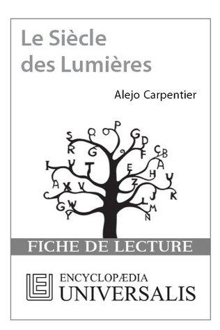 Le Siècle des Lumières dAlejo Carpentier (Les Fiches de lecture dUniversalis) (  by  Encyclopædia Universalis
