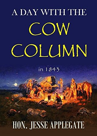 A Day with the Cow Column in 1843 Jesse Applegate