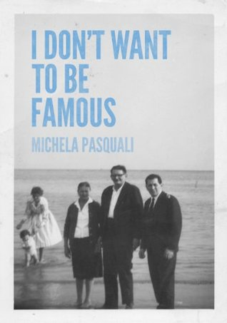 I Dont Want To Be Famous  by  Michela Pasquali