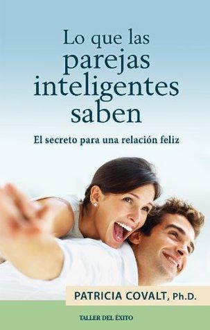 Lo que las parejas inteligentes saben Patricia Covalt