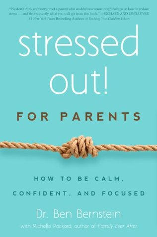 Stressed Out! For Parents: How to Be Calm, Confident & Focused  by  Ben Bernstein