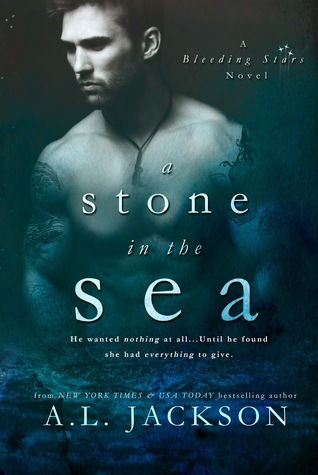 A Stone in the Sea (Bleeding Stars, #1)  by  A.L. Jackson
