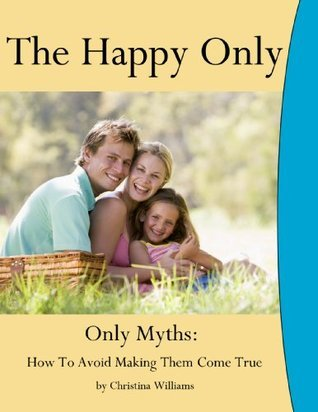 Only Myths: How To Avoid Making Them Come True (The Happy Only Book 2)  by  Christina Williams