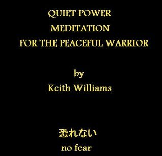 QUIET POWER: MEDITATION FOR THE PEACEFUL WARRIOR  by  Keith Williams