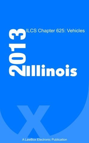 ILCS Chapter 625 2013: Vehicles  by  LawBox LLC