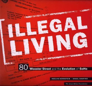 Illegal Living: 80 Wooster Street and the Evolution of SoHo  by  Roslyn Bernstein