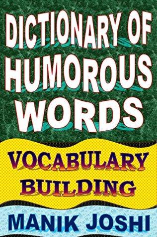 Dictionary of Humorous Words: Vocabulary Building (English Word Power Book 9) Manik Joshi