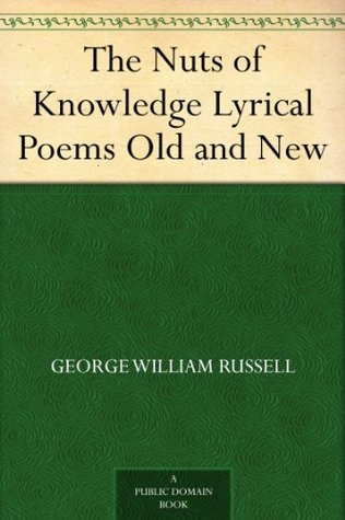 The Nuts of Knowledge Lyrical Poems Old and New  by  George William Russell