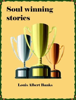 Soul winning stories Louis Albert Banks