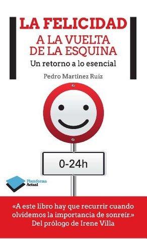 La felicidad a la vuelta de la esquina Pedro Martínez Ruiz