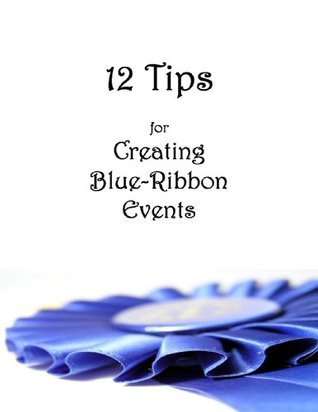 12 Tips for Creating Blue-Ribbon Events Rachael Wilkins