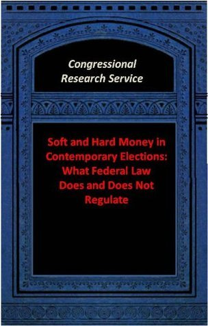 Soft and Hard Money in Contemporary Elections: What Federal Law Does and Does Not Regulate Joseph E. Cantor Congressional Research Service