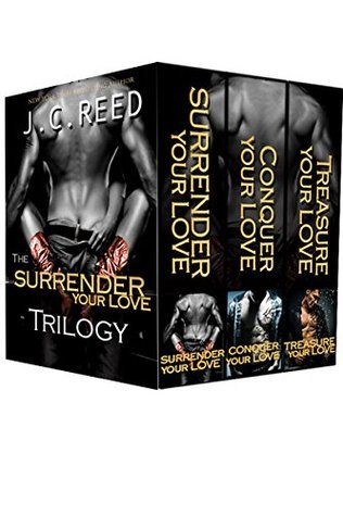 The Surrender Your Love Trilogy: Surrender Your Love, Conquer Your Love, Treasure Your Love  by  J.C. Reed