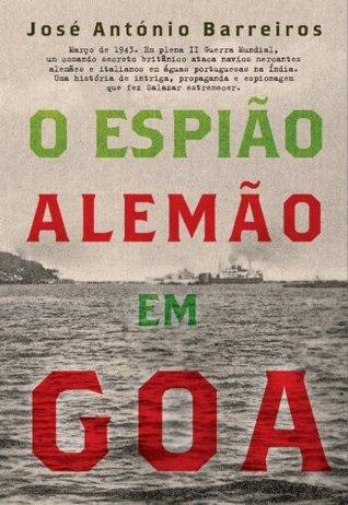 O Espião Alemão em Goa José António Barreiros