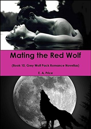 Mating the Red Wolf (Grey Wolf Pack, #10)  by  E.A. Price