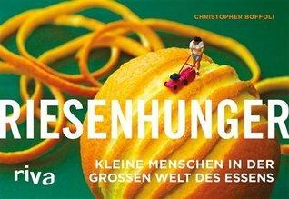 Riesenhunger: Kleine Menschen in der großen Welt des Essens Christopher Boffoli